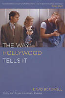 The Way Hollywood Tells It. Story and Style in Modern Movies by Bordwell, David