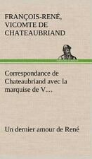 Correspondance de Chateaubriand Avec La Marquise de V... Un Dernier Amour de Ren