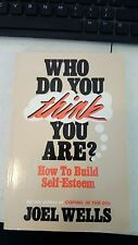 Who Do You Think You Are? : How to Build Self-Esteem by Joel Wells (1989, Paperb