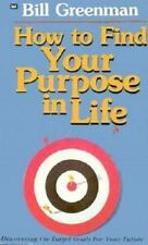 How to Find Your Purpose in Life by Bill Greenman