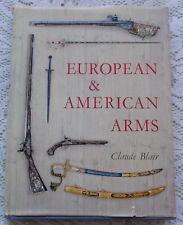 EUROPEAN & AMERICAN ARMS BY CLAUDE BLAIR 1962 1ST ED. FIREARMS SWORDS PISTOLS