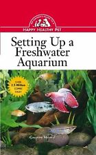 Setting Up a Freshwater Aquarium: An Owners Guide to a Happy Healthy Pet by Gre