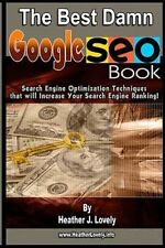 The Best Damn Google Seo Book : Search Engine Optimization Techniques That...