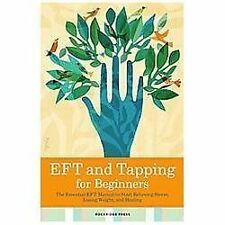 Eft and Tapping for Beginners : The Essential Eft Manual to Start Relieving...