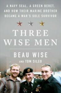 Three Wise Men : A Navy Seal, a Green Beret, and How Their Marine Brother Bec...