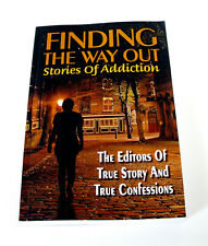 Finding The Way Out—Stories Of Addiction—Editors of True Story—True Confessions