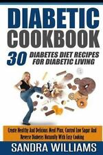 Diabetic Cookbook : 30 Diabetes Diet Recipes for Diabetic Living, Create Heal...