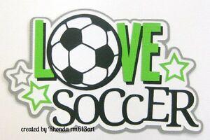 Love Soccer title set paper piecing premade scrapbook page Rhonda rm613art