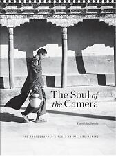 The Soul of the Camera : The Photographer's Place in Picture-Making by David...