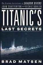 TITANIC'S LAST SECRETS - BRAD MATSEN - BRAND NEW FIRST EDITION HARDCOVER-2008