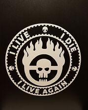 Mad Max Fury Road - I Live I Die I Live Again - Vinyl Decal - Multiple Colors
