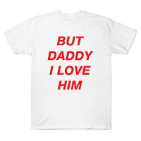 But Daddy I Love Him Tee Comic Love Funny Men's Cotton T-Shirt Short Sleeve Top