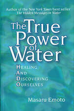 NEW The True Power of Water : Healing and Discovering Ourselves by Masaru Emoto