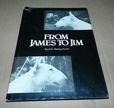 From James to Jim by W.E. Mackay-Smith Rare Bull Terrier Book Signed by Author