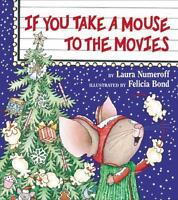 If You Take A Mouse To The Movies: By Laura Numeroff, Felicia Bond
