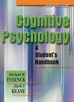Cognitive Psychology: A Student's Handbook By Michael W. Eysenc .9780863775512