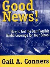 Good News!: How to Get the Best Possible Media Coverage for Your School by Conn
