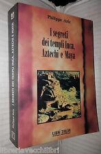I SEGRETI DEI TEMPLI INCA AZTECHI E MAYA Philippe Aziz Libritalia Storia antica