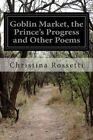 NEW Goblin Market, the Prince's Progress and Other Poems by Christina Rossetti