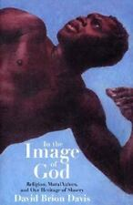 In the Image of God : Religion, Moral Values, and Our Heritage of Slavery by...