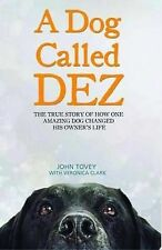 A Dog Called Dez. The True Story of How One Amazing Do