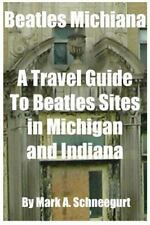 Beatles Michiana : A Travel Guide to Beatles Sites in Michigan and Indiana by...