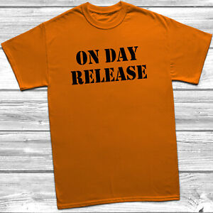 On Day Release Mens Womens T-Shirt S-5XL Orange Funny Slogan Top Prison Joke
