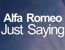 ALFA ROMEO JUST SAYING Funny Novelty Car/Window/Bumper Vinyl Sticker/Decal