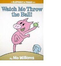 Watch Me Throw the Ball! AN ELEPHANT & PIGGIE BOOK, NEW