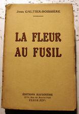 14-18/LA FLEUR AU FUSIL/GALTIER-BOISSIERE/AUDINIERE/1928/EO/ENVOI DE L'AUTEUR