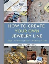 How to Create Your Own Jewelry Line by Emilie Shapiro (2016, Hardcover)