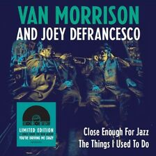 "VAN MORRISON & JOEY DEFRANCESCO CLOSE ENOUGH FOR JAZZ / THE THINGS I 7"" RSD 2018"