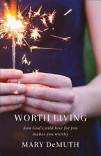 Worth Living : How God's Wild Love for You Changes Everything by Mary DeMuth...