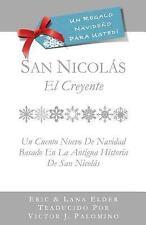 San Nicolas : El Creyente: un Cuento Nuevo para Navidad Basada en la Antigua...