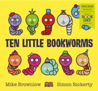 Ten Little Bookworms by Mike Brownlow World Book Day 2019