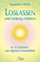 Loslassen und Heilung erfahren von Susanne Hühn (2011, Taschenbuch)