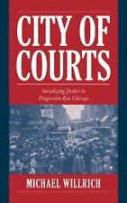 City of Courts: Socializing Justice in Progressive Era Chicago: By Willrich, ...