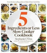 Five Ingredients or Less Slow Cooker Cookbook by Stephanie O'Dea - BRAND NEW!