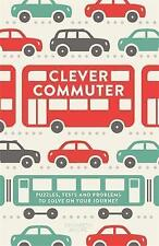 Clever Commuter: Puzzles, Tests and Problems to Solve on Your Journey,Moore, Gar