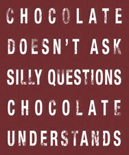 Fridge Magnet – Chocolate Doesn't Ask Silly Questions Chocolate Understands