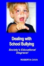 Dealing with School Bullying : Society's Educational Disgrace! by Roberta...