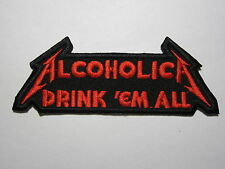 ALCOHOLICA Drink'em All Metallica embroidered NEW patch