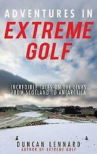 Adventures in Extreme Golf : Incredible Tales on the Links from Scotland to...