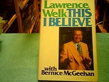 THIS I BELIEVE BOOK By LAWRENCE WELK With Bernice McGeehan