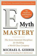E-Myth Mastery : The Seven Essential Disciplines for Building a World-Class...