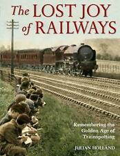 New, The Lost Joy of Railways: A Nostalgic Journey Back to the Golden Age of Tra
