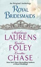 Royal Bridesmaids  by Gaelen Foley, Loretta Chase &Stephanie Laurens Away To6/7