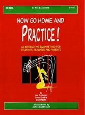 Now Go Home and Practice Book 1 Alto Sax: A Band M