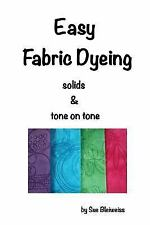 Easy Fabric Dyeing : Solids and Tone on Tone Prints: By Bleiweiss, Sue