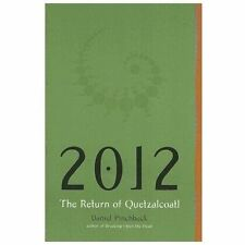 2012 : The Return of Quetzalcoatl by Daniel Pinchbeck (2007, Paperback)